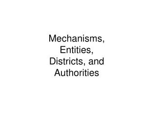 Mechanisms,  Entities, Districts, and Authorities