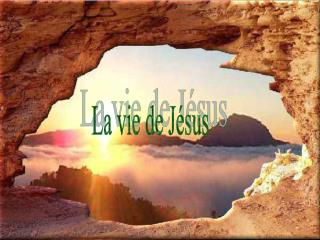 La vie de J�sus
