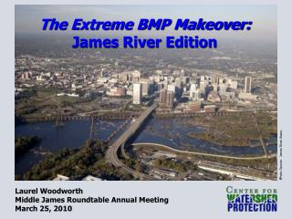 The Extreme BMP Makeover: James River Edition