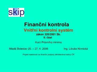 Finanční kontrola Vnitřní kontrolní systém zákon 320/2001 Sb.  II. část