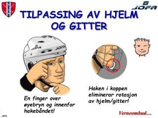 TILPASSING AV HJELM OG GITTER