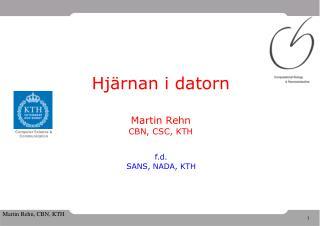 Hjärnan i datorn Martin Rehn CBN, CSC, KTH