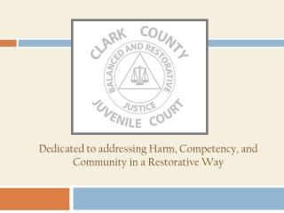 Dedicated to addressing Harm, Competency, and Community in a Restorative Way