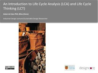 An Introduction to Life Cycle Analysis (LCA) and Life Cycle Thinking (LCT)