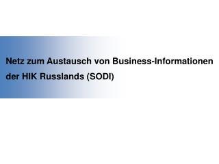 Netz zum Austausch von Business-Informationen der HIK Russlands (SODI)