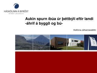 Aukin spurn íbúa úr þéttbýli eftir landi -áhrif á byggð og bú-