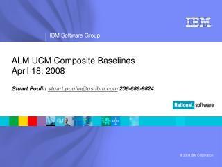 ALM UCM Composite Baselines April 18, 2008