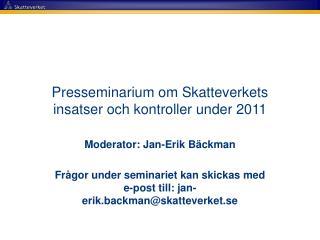 Presseminarium om Skatteverkets insatser och kontroller under 2011