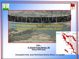 Oleh : H. Sayed Fuad Zakaria, SE Ketua DPR Aceh