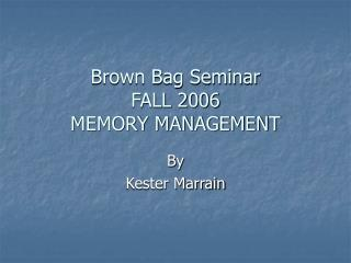 Brown Bag Seminar  FALL 2006 MEMORY MANAGEMENT