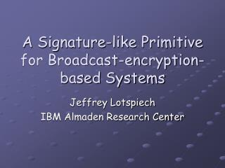 A Signature-like Primitive for Broadcast-encryption-based Systems