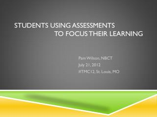 Students using Assessments                      to focus their learning