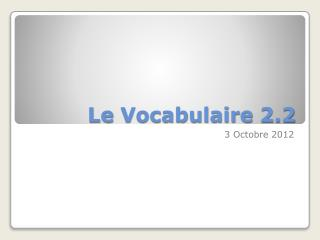 Le  Vocabulaire  2.2