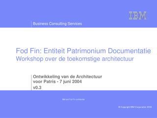 Fod Fin: Entiteit Patrimonium Documentatie Workshop over de toekomstige architectuur