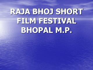 RAJA BHOJ SHORT  FILM FESTIVAL  BHOPAL M.P.