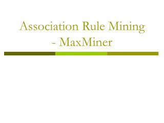 Association Rule Mining - MaxMiner