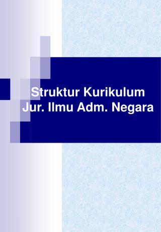 Struktur Kurikulum Jur. Ilmu Adm. Negara