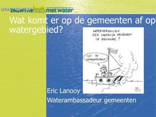 Wat komt er op de gemeenten af op watergebied?
