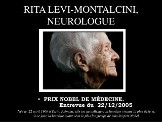 RITA LEVI-MONTALCINI,  NEUROLOGUE