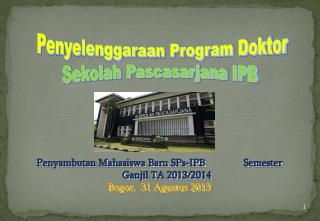 Penyambutan Mahasiswa Baru  SPs-IPB                Semester Ganjil  TA  20 13 /20 14