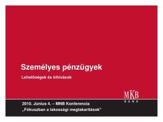 """2010. Június 4. – MNB Konferencia """"Fókuszban a lakossági megtakarítások"""""""