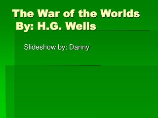 The War of the Worlds  By: H.G. Wells