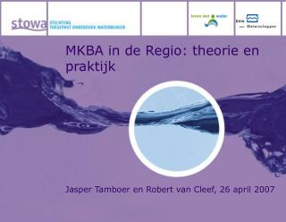 MKBA in de Regio: theorie en praktijk Jasper Tamboer en Robert van Cleef, 26 april 2007