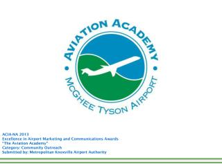 "ACIA-NA 2013  Excellence in Airport Marketing and Communications Awards ""The Aviation Academy"""