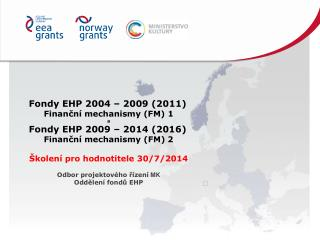 Fondy EHP  200 4 –  20 09 ( 201 1 ) Finanční mechanismy (FM)  1 a Fondy EHP 2009 – 2014 (2016)
