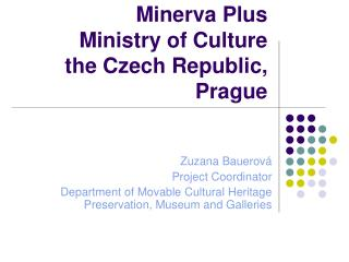 Minerva Plus Ministry of Culture the Czech Republic, Prague