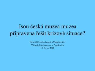 Jsou česká muzea muzea připravena řešit krizové situace?