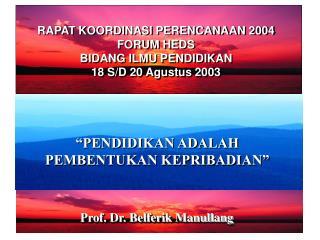 RAPAT KOORDINASI PERENCANAAN 2004 FORUM HEDS BIDANG ILMU PENDIDIKAN 18 S/D 20 Agustus 2003