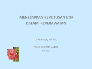 MENETAPKAN KEPUTUSAN ETIK  DALAM  KEPERAWATAN Dewi Irawaty MA PhD PASCA SARJANA UNHAS Juli 2011
