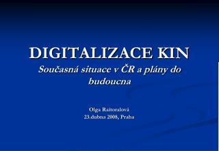 DIGITALIZACE KIN Současná situace v ČR a plány do budoucna