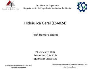 Hidráulica Geral (ESA024) Prof. Homero Soares 2º semestre 2012 Terças de 10 às 12 h