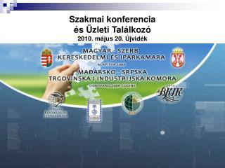 Szakmai konferencia és Üzleti Találkozó 2010. május 20. Újvidék