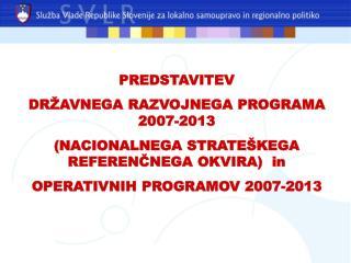 PREDSTAVITEV DRŽAVNEGA RAZVOJNEGA PROGRAMA 2007-2013