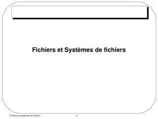 Fichiers et Systèmes de fichiers