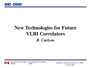 New Technologies for Future VLBI Correlators B. Carlson