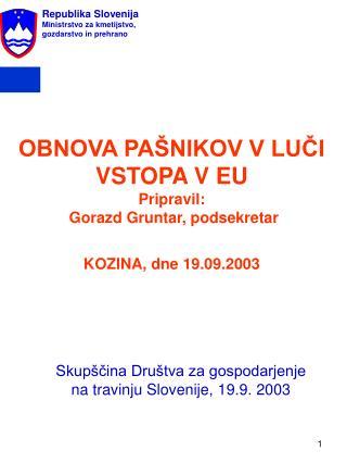 OBNOVA PAŠNIKOV V LUČI VSTOPA V EU Pripravil:  Gorazd Gruntar, podsekretar KOZINA, dne 19.09.2003