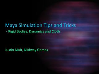 Maya Simulation Tips and Tricks -  Rigid Bodies, Dynamics and Cloth Justin Muir, Midway Games
