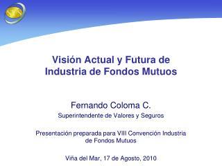 Visión Actual y Futura de  Industria de Fondos Mutuos