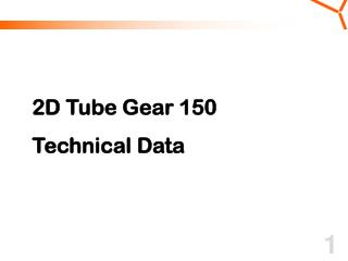 2D Tube Gear 150  Technical Data