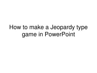 How to make a Jeopardy type game in PowerPoint