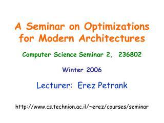 Lecturer:  Erez Petrank cs.technion.ac.il/~erez/courses/seminar