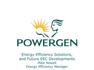 Energy Efficiency Solutions, and Future EEC Developments Mike Newell Energy Efficiency Manager