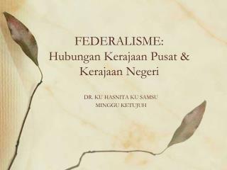 FEDERALISME:  Hubungan Kerajaan Pusat & Kerajaan Negeri
