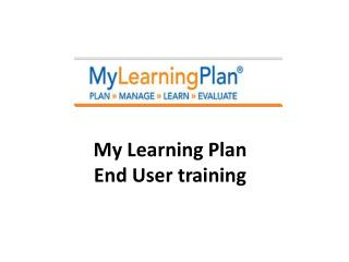 My Learning Plan  End User training