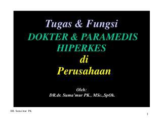 Tugas & Fungsi DOKTER & PARAMEDIS HIPERKES  di    Perusahaan  Oleh: