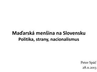 Maďarská menšina na Slovensku Politika, strany, nacionalismus